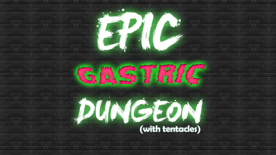 Epic Gastric Dungeon